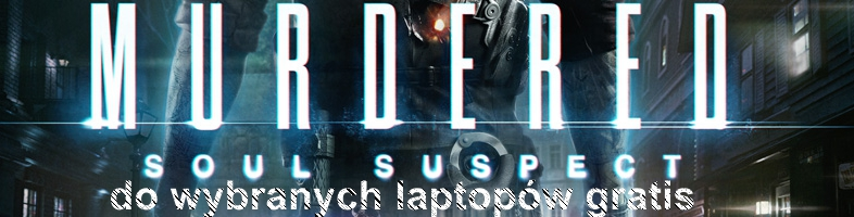 Do wybranych laptop�w gra Murdered: Soul Suspect!!